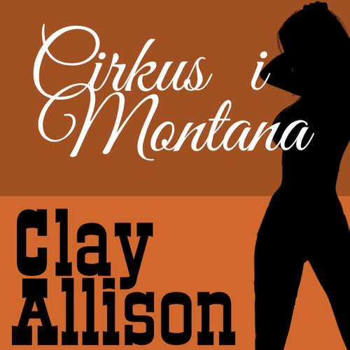 Audiokniha Clay Allison - Cirkus i Montana - William Marvin Jr - Linnea Stenbeck