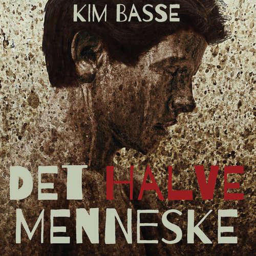 Audiokniha Det halve menneske - Kim Basse - Morten Rønnelund