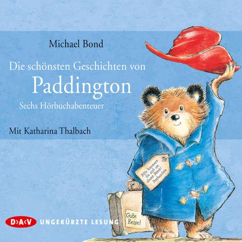 Hoerbuch Die schönsten Geschichten von Paddington - Sechs Hörbuchabenteuer - Michael Bond - Katharina Thalbach