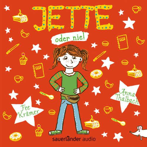 Hoerbuch Jette oder nie! (Autorisierte Lesefassung mit Musik) - Fee Krämer - Anna Thalbach