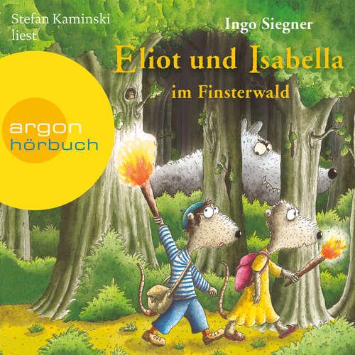 Hoerbuch Eliot und Isabella im Finsterwald (Szenische Lesung) - Ingo Siegner - Stefan Kaminski