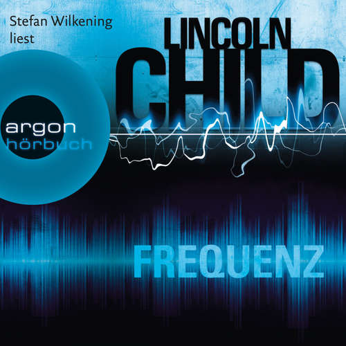 Hoerbuch Frequenz - Lincoln Child - Stefan Wilkening