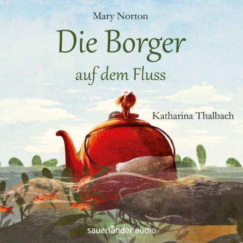 Hoerbuch Die Borger auf dem Fluss - Mary Norton - Katharina Thalbach