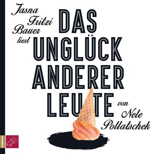Hoerbuch Das Unglück anderer Leute - Nele Pollatschek - Jasna Fritzi Bauer