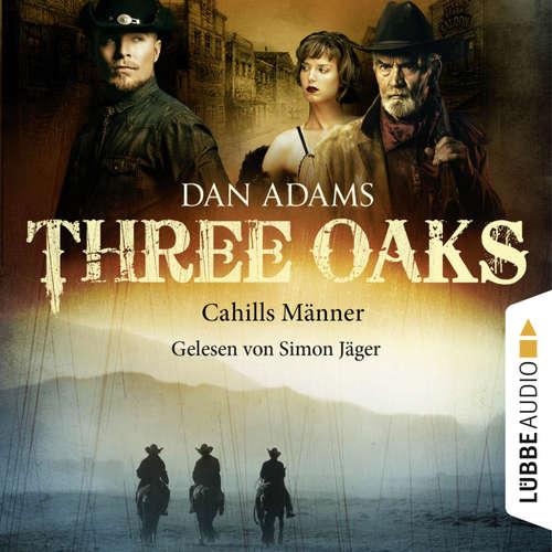 Hoerbuch Three Oaks, Folge 6: Cahills Männer - Dan Adams - Simon Jäger
