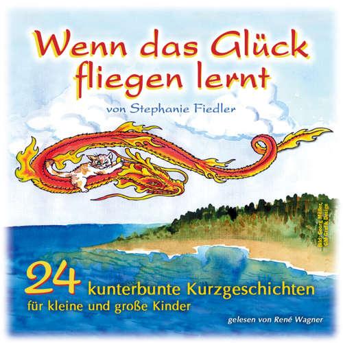 Hoerbuch Stephanie Fiedler, Wenn das Glück fliegen lernt - Stephanie Fiedler - Rene Wagner