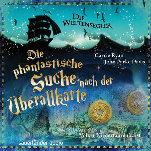 Hoerbuch Die Weltensegler - Die phantastische Suche nach der Überallkarte (Autorisierte Lesefassung) - Carrie Ryan - Volker Niederfahrenhorst