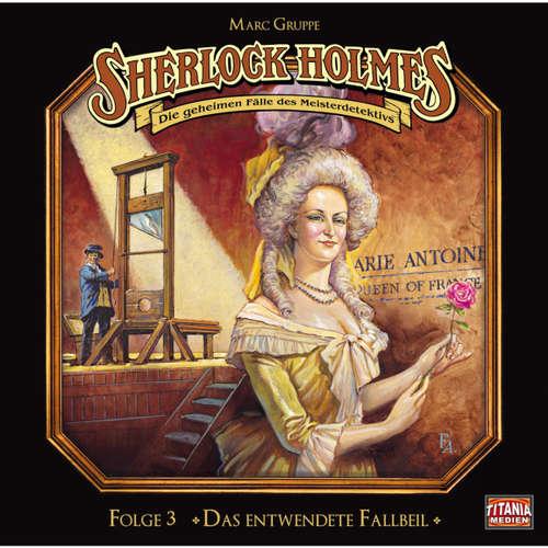 Hoerbuch Sherlock Holmes - Die geheimen Fälle des Meisterdetektivs, Folge 3: Das entwendete Fallbeil - Arthur Conan Doyle - Joachim Tennstedt