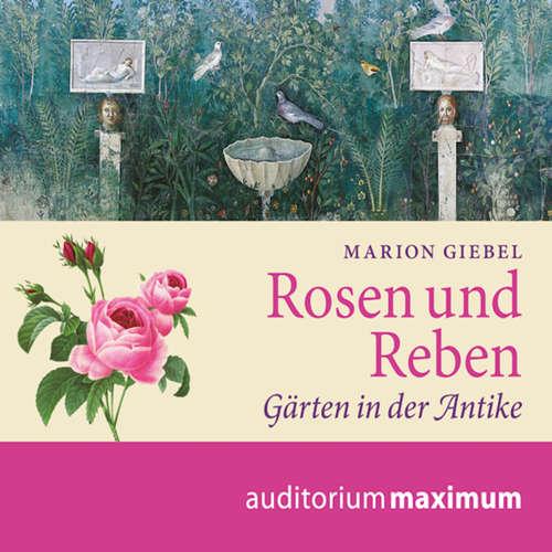Hoerbuch Rosen und Reben - Gärten in der Antike - Marion Giebel - Thomas Krause
