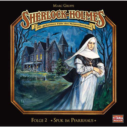 Hoerbuch Sherlock Holmes - Die geheimen Fälle des Meisterdetektivs, Folge 2: Spuk im Pfarrhaus - Arthur Conan Doyle - Joachim Tennstedt