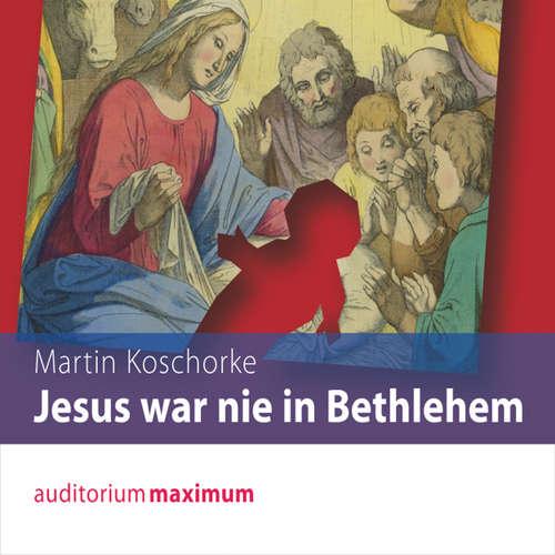 Hoerbuch Jesus war nie in Bethlehem - Martin Koschorke - Axel Thielmann