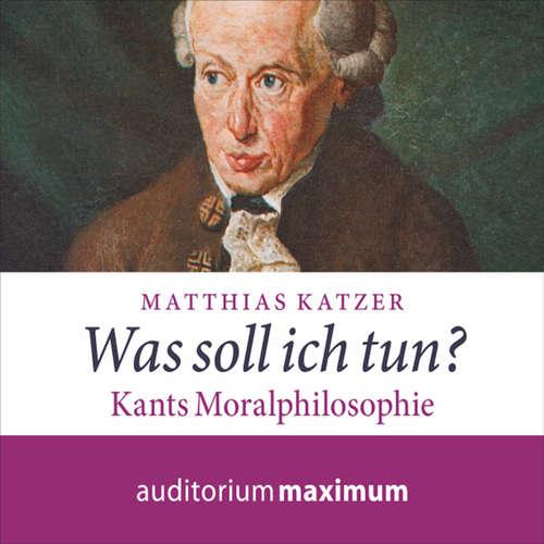 Hoerbuch Was soll ich tun? - Kants Moralphilosophie - Matthias Katzer - Martin Falk