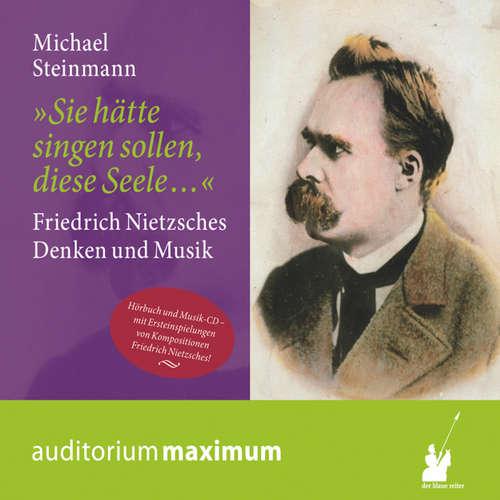 Hoerbuch Sie hätte singen sollen, diese Seele - Friedrich Nietzsches Denken und Musik - Michael Steinmann - Michael Stiller
