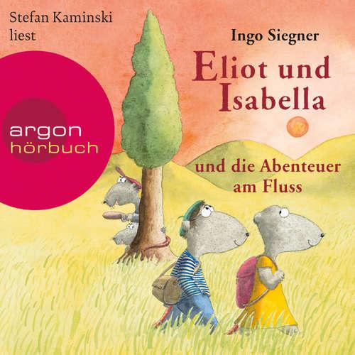 Hoerbuch Eliot und Isabella und die Abenteuer am Fluss (Szenische Lesung) - Ingo Siegner - Stefan Kaminski