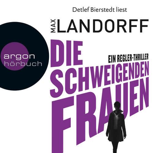 Hoerbuch Die schweigenden Frauen - Ein Regler-Thriller (Autorisierte Lesefassung) - Max Landorff - Detlef Bierstedt