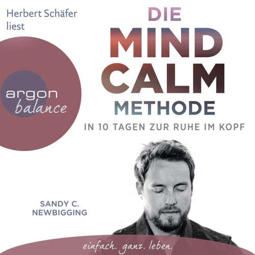Die Mind Calm Methode - In 10 Tagen zur Ruhe im Kopf (Autorisierte Lesefassung)