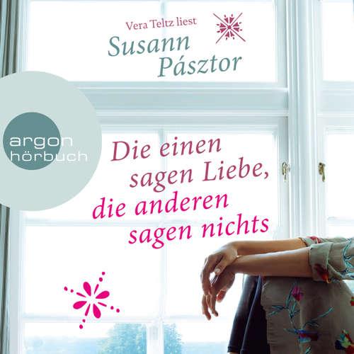 Hoerbuch Die einen sagen Liebe, die anderen sagen nichts - Susann Pásztor - Vera Teltz