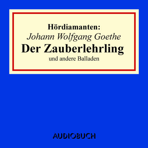"Hoerbuch ""Der Zauberlehrling"" und andere Balladen - Hördiamanten - Johann Wolfgang Goethe - Anna Thalbach"
