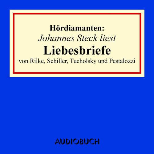 Hoerbuch Liebesbriefe von Rilke, Schiller, Tucholsky und Pestalozzi - Hördiamanten - Rainer Maria Rilke - Johannes Steck