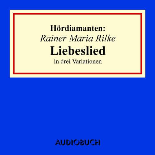 """Hoerbuch """"Liebeslied"""" in drei Variationen - Hördiamanten - Rainer Maria Rilke - Anna Thalbach"""