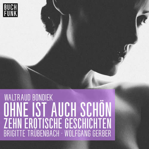 Hoerbuch Ohne ist auch schön - Zehn erotische Geschichten - Waltraud Bondiek - Wolfgang Gerber