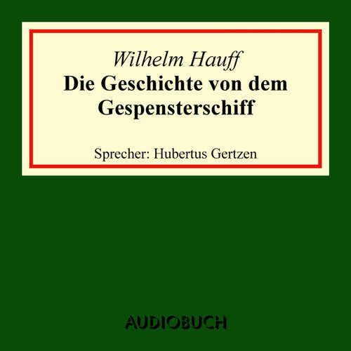 Hoerbuch Die Geschichte von dem Gespensterschiff - Wilhelm Hauff - Hubertus Gertzen