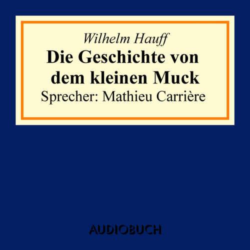Hoerbuch Die Geschichte von dem kleinen Muck - Wilhelm Hauff - Mathieu Carrière