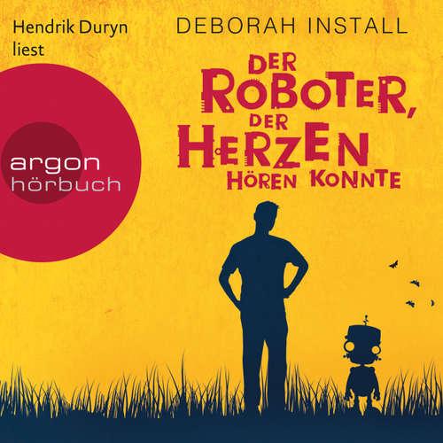 Hoerbuch Der Roboter, der Herzen hören konnte (Autorisierte Lesefassung) - Deborah Install - Hendrik Duryn