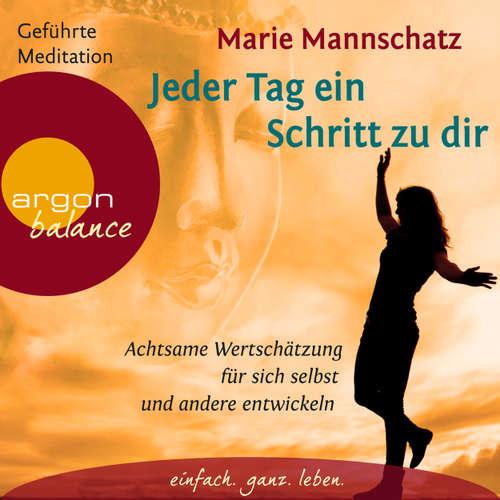 Hoerbuch Jeder Tag ein Schritt zu dir - Achtsame Wertschätzung für sich selbst und andere entwickeln - Marie Mannschatz - Marie Mannschatz