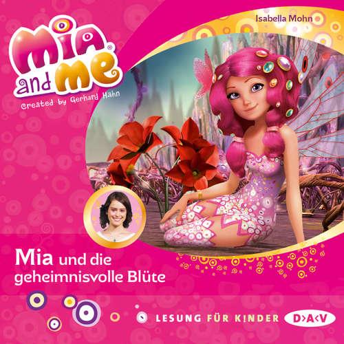 Hoerbuch Mia and Me, Teil 22: Mia und die geheimnisvolle Blüte (Lesung mit Musik) - Isabella Mohn - Friedel Morgenstern