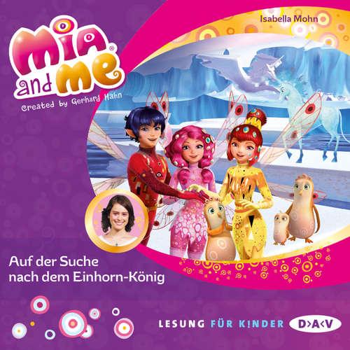 Hoerbuch Mia and Me, Teil 23: Auf der Suche nach dem Einhorn-König (Lesung mit Musik) - Isabella Mohn - Friedel Morgenstern