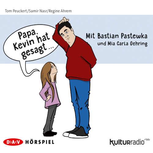 """Hoerbuch """"Papa, Kevin hat gesagt..."""" (Hörspiel) - Tom Peuckert - Bastian Pastewka"""