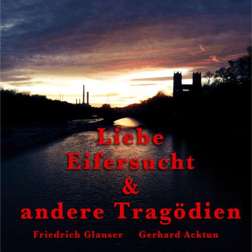 Hoerbuch Gerhard Acktun & Friedrich Glauser, Liebe, Eifersucht und andere Tragödien -  Alogino - Gerhard Acktun