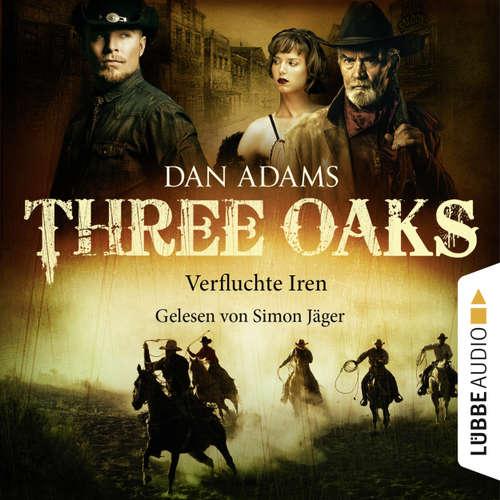 Hoerbuch Three Oaks, Folge 5: Verfluchte Iren - Dan Adams - Simon Jäger