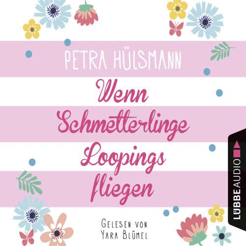 Hoerbuch Wenn Schmetterlinge Loopings fliegen - Petra Hülsmann - Yara Blümel