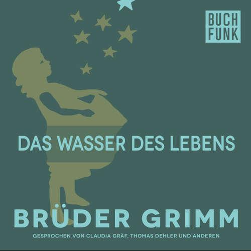 Hoerbuch Das Wasser des Lebens - Brüder Grimm - Thomas Dehler