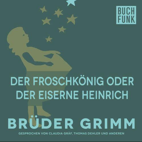 Hoerbuch Der Froschkönig oder der eiserne Heinrich - Brüder Grimm - Thomas Dehler