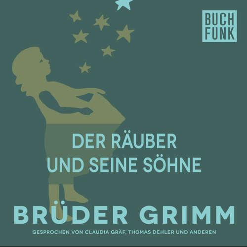 Hoerbuch Der Räuber und seine Söhne - Brüder Grimm - Thomas Dehler