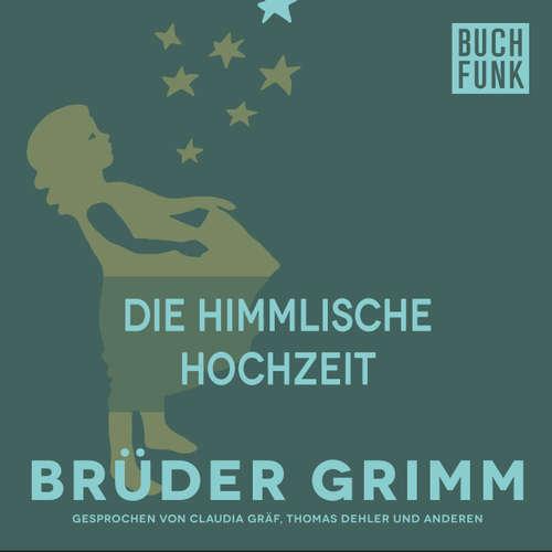 Hoerbuch Die himmlische Hochzeit - Brüder Grimm - Thomas Dehler