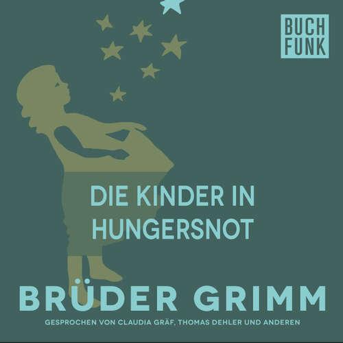 Hoerbuch Die Kinder in Hungersnot - Brüder Grimm - Claudia Gräf
