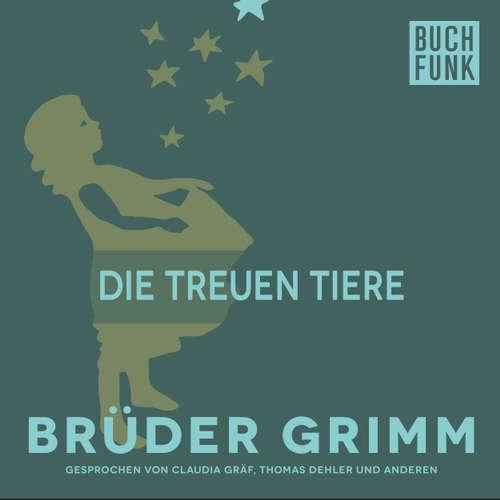 Hoerbuch Die treuen Tiere - Brüder Grimm - Claudia Gräf