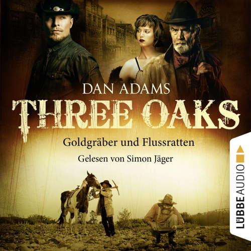 Hoerbuch Three Oaks, Folge 4: Goldgräber und Flussratten - Dan Adams - Simon Jäger