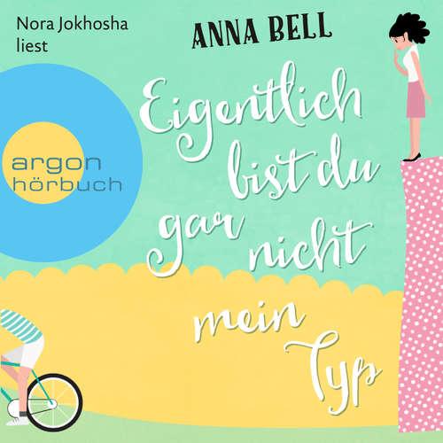 Hoerbuch Eigentlich bist du gar nicht mein Typ - Anna Bell - Nora Jokhosha