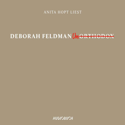 Hoerbuch Unorthodox - Deborah Feldman - Anita Hopt