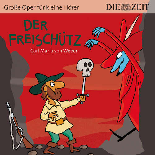 """Der Freischütz - Die ZEIT-Edition """"Große Oper für kleine Hörer"""""""