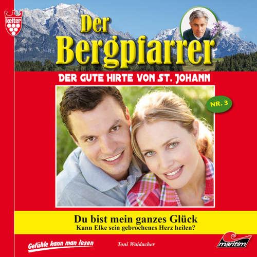 Hoerbuch Der Bergpfarrer, Folge 3: Du bist mein ganzes Glück - Toni Waidacher - René Wagner