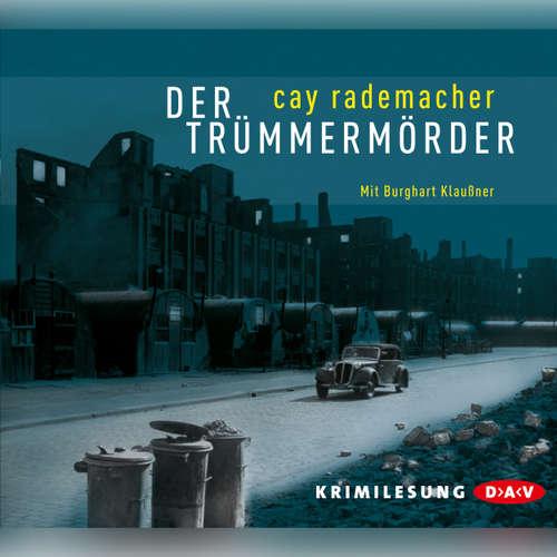 Hoerbuch Der Trümmermörder (Lesung) - Cay Rademacher - Burghart Klaußner