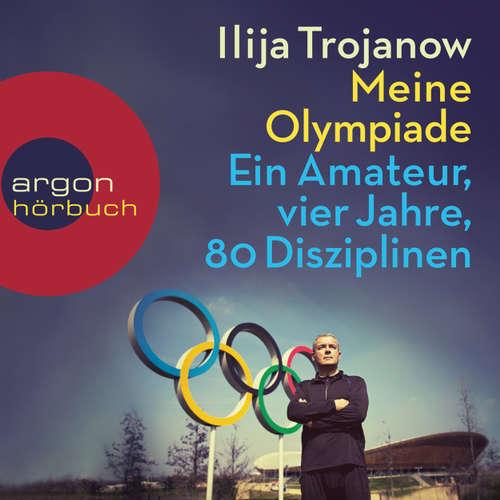 Hoerbuch Meine Olympiade - Ein Amateur, vier Jahre, 80 Disziplinen - Ilija Trojanow - Ilija Trojanow