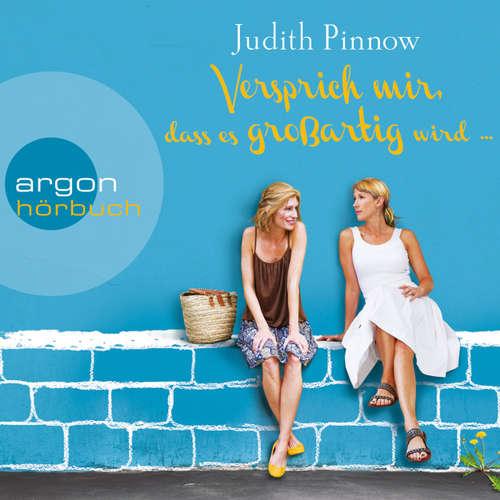Hoerbuch Versprich mir, dass es großartig wird - Judith Pinnow - Judith Pinnow
