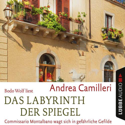 Hoerbuch Das Labyrinth der Spiegel - Commissario Montalbano wagt sich in gefährliche Gefilde - Andrea Camilleri - Bodo Wolf